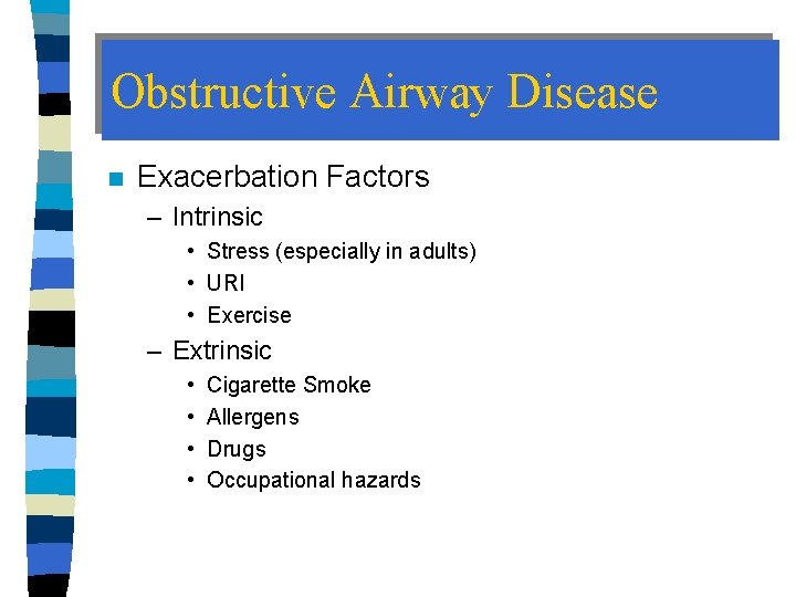 Obstructive Airway Disease n Exacerbation Factors – Intrinsic • Stress (especially in adults) •