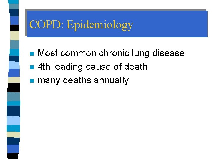 COPD: Epidemiology n n n Most common chronic lung disease 4 th leading cause