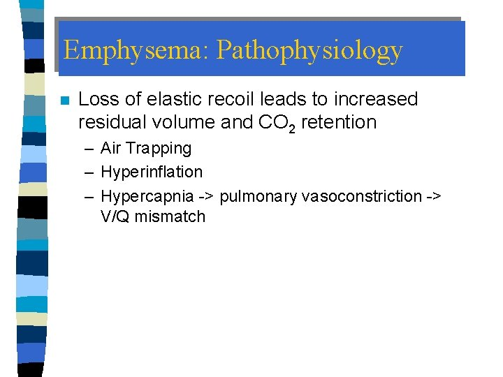 Emphysema: Pathophysiology n Loss of elastic recoil leads to increased residual volume and CO