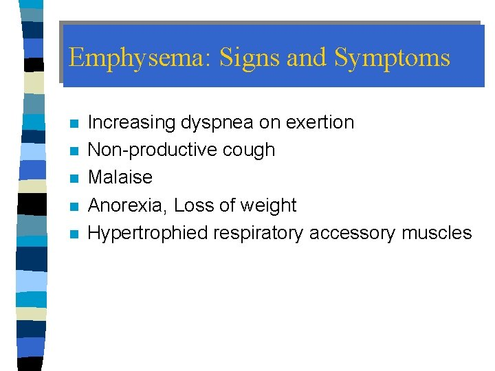 Emphysema: Signs and Symptoms n n n Increasing dyspnea on exertion Non-productive cough Malaise