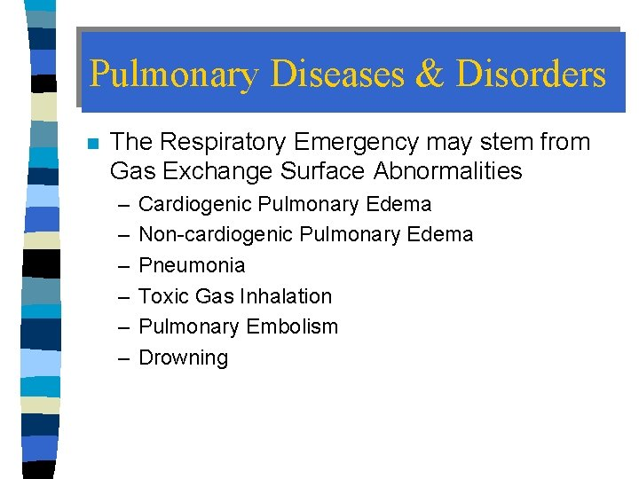 Pulmonary Diseases & Disorders n The Respiratory Emergency may stem from Gas Exchange Surface
