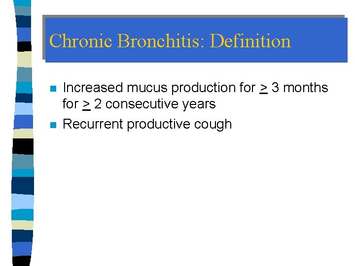 Chronic Bronchitis: Definition n n Increased mucus production for > 3 months for >