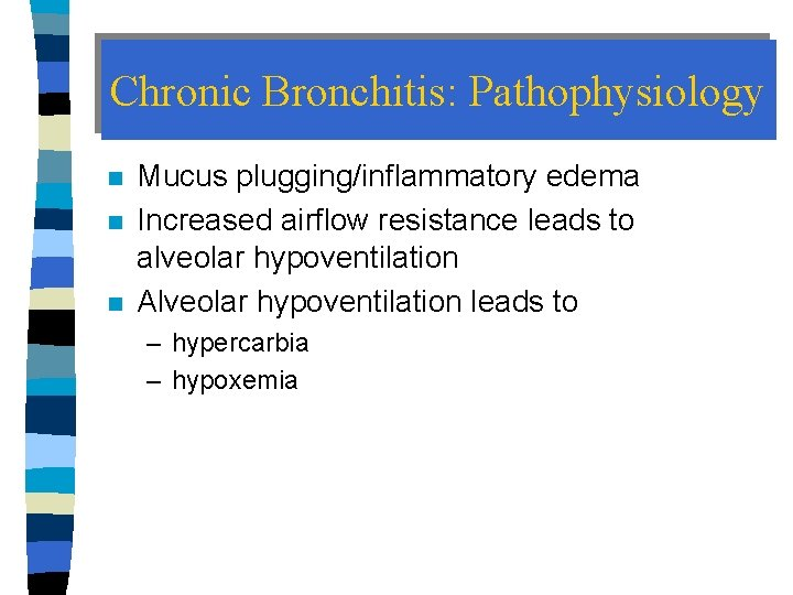 Chronic Bronchitis: Pathophysiology n n n Mucus plugging/inflammatory edema Increased airflow resistance leads to
