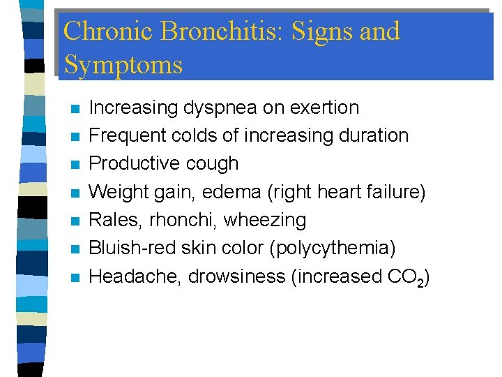 Chronic Bronchitis: Signs and Symptoms n n n n Increasing dyspnea on exertion Frequent