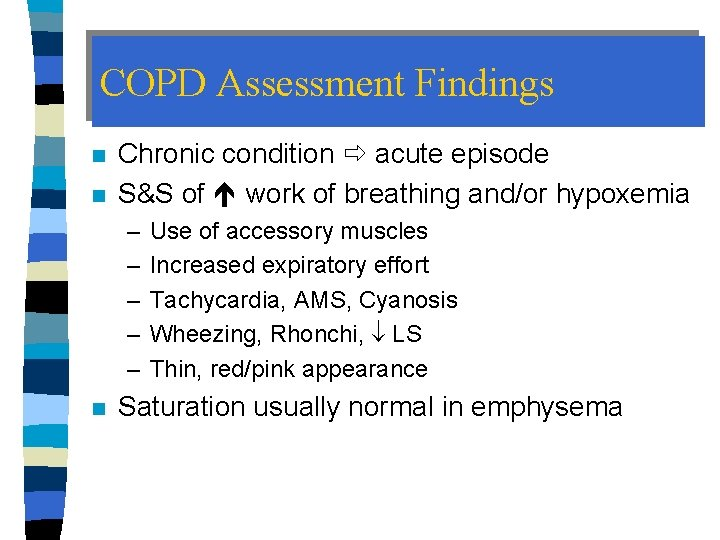 COPD Assessment Findings n n Chronic condition acute episode S&S of work of breathing