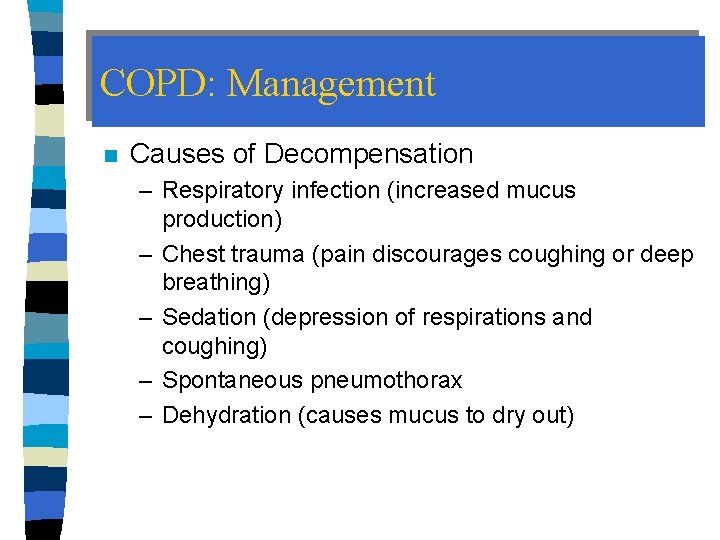 COPD: Management n Causes of Decompensation – Respiratory infection (increased mucus production) – Chest