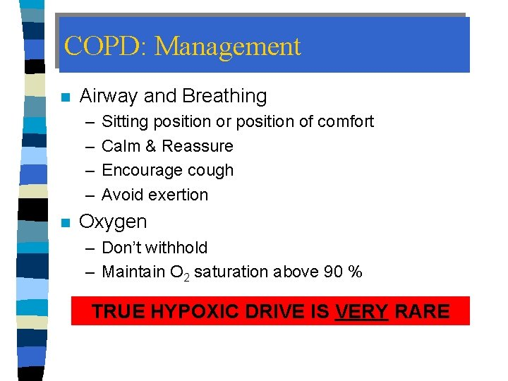 COPD: Management n Airway and Breathing – – n Sitting position or position of