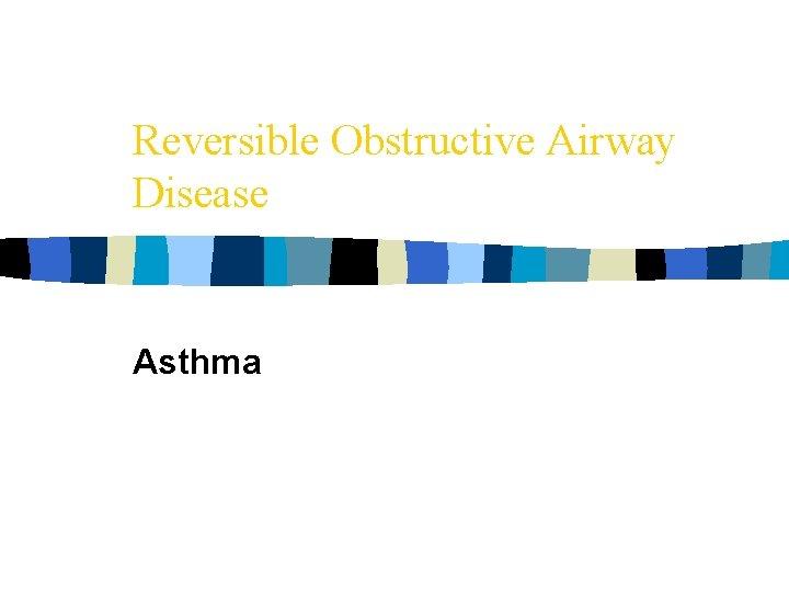 Reversible Obstructive Airway Disease Asthma