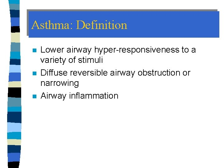 Asthma: Definition n Lower airway hyper-responsiveness to a variety of stimuli Diffuse reversible airway
