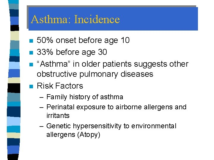 """Asthma: Incidence n n 50% onset before age 10 33% before age 30 """"Asthma"""""""