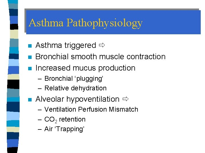Asthma Pathophysiology n n n Asthma triggered Bronchial smooth muscle contraction Increased mucus production