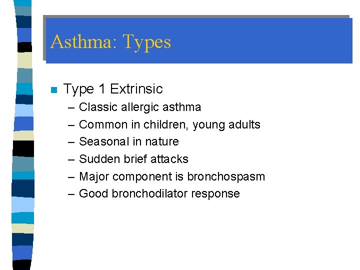 Asthma: Types n Type 1 Extrinsic – – – Classic allergic asthma Common in