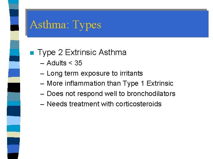 Asthma: Types n Type 2 Extrinsic Asthma – – – Adults < 35 Long