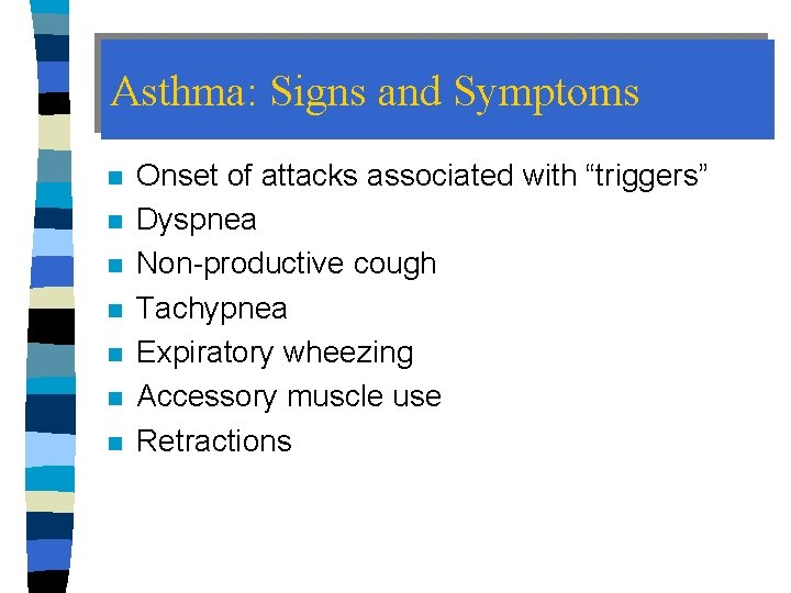 """Asthma: Signs and Symptoms n n n n Onset of attacks associated with """"triggers"""""""
