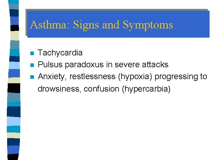 Asthma: Signs and Symptoms n n n Tachycardia Pulsus paradoxus in severe attacks Anxiety,