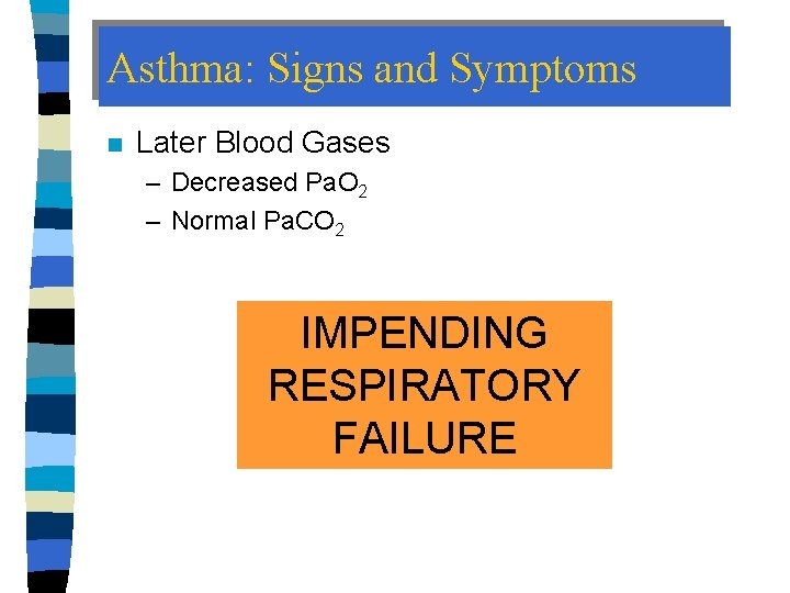 Asthma: Signs and Symptoms n Later Blood Gases – Decreased Pa. O 2 –