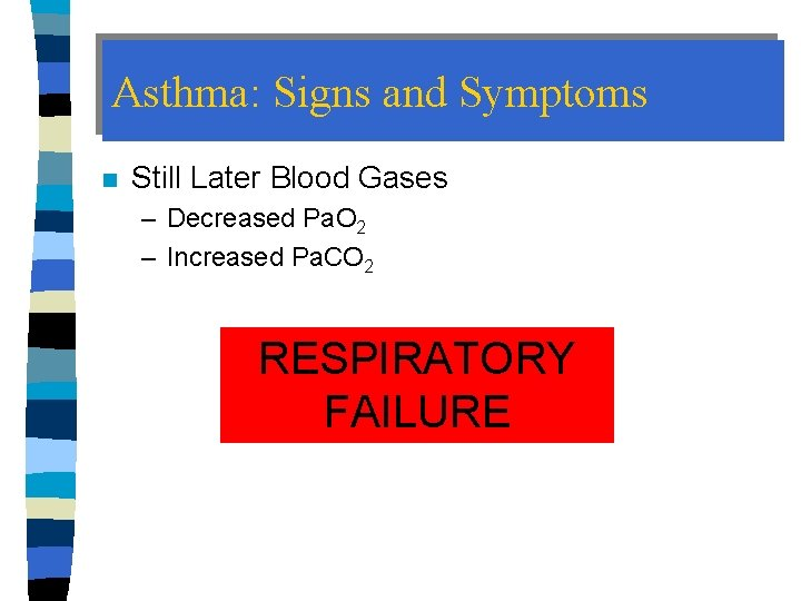 Asthma: Signs and Symptoms n Still Later Blood Gases – Decreased Pa. O 2
