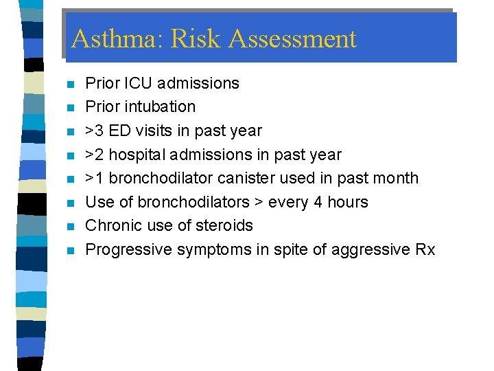 Asthma: Risk Assessment n n n n Prior ICU admissions Prior intubation >3 ED