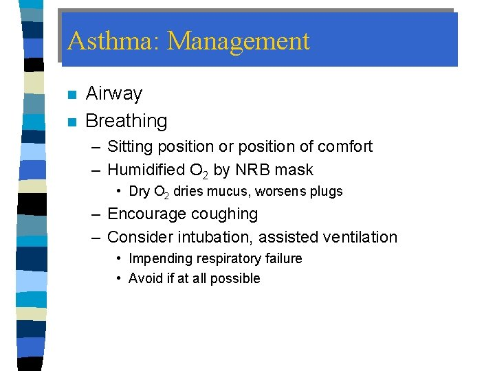 Asthma: Management n n Airway Breathing – Sitting position or position of comfort –