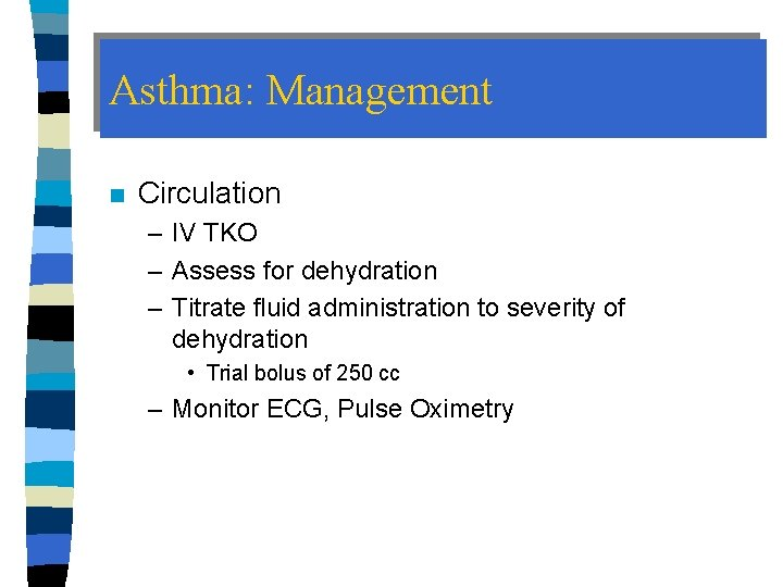 Asthma: Management n Circulation – IV TKO – Assess for dehydration – Titrate fluid