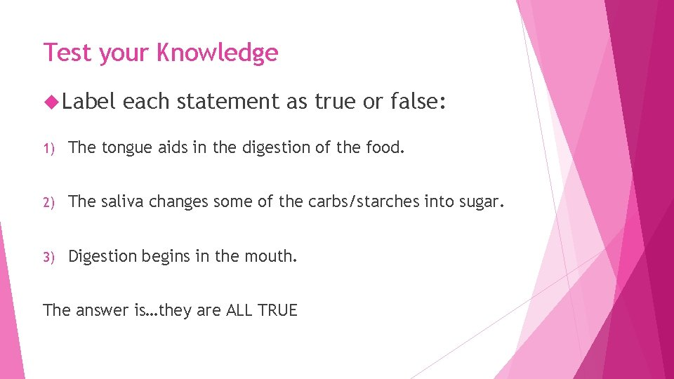 Test your Knowledge Label each statement as true or false: 1) The tongue aids