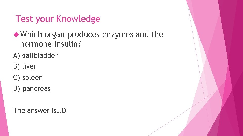 Test your Knowledge Which organ produces enzymes and the hormone insulin? A) gallbladder B)