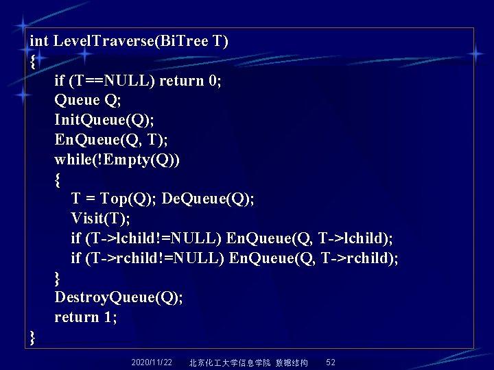 int Level. Traverse(Bi. Tree T) { if (T==NULL) return 0; Queue Q; Init. Queue(Q);