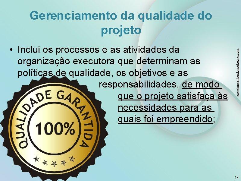 • Inclui os processos e as atividades da organização executora que determinam as
