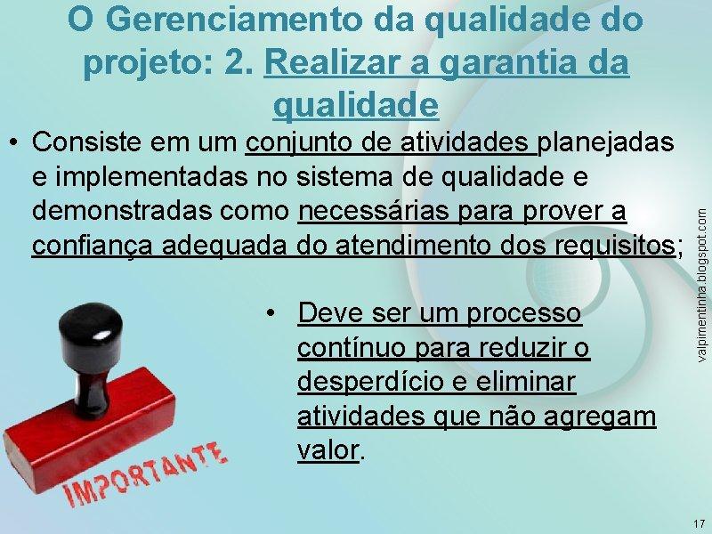 • Consiste em um conjunto de atividades planejadas e implementadas no sistema de