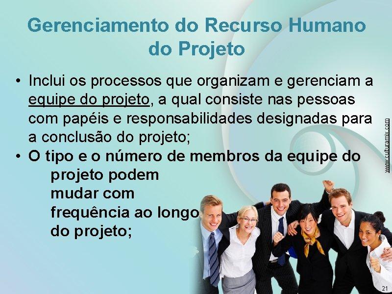 • Inclui os processos que organizam e gerenciam a equipe do projeto, a