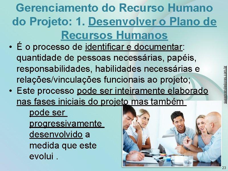 • É o processo de identificar e documentar: quantidade de pessoas necessárias, papéis,