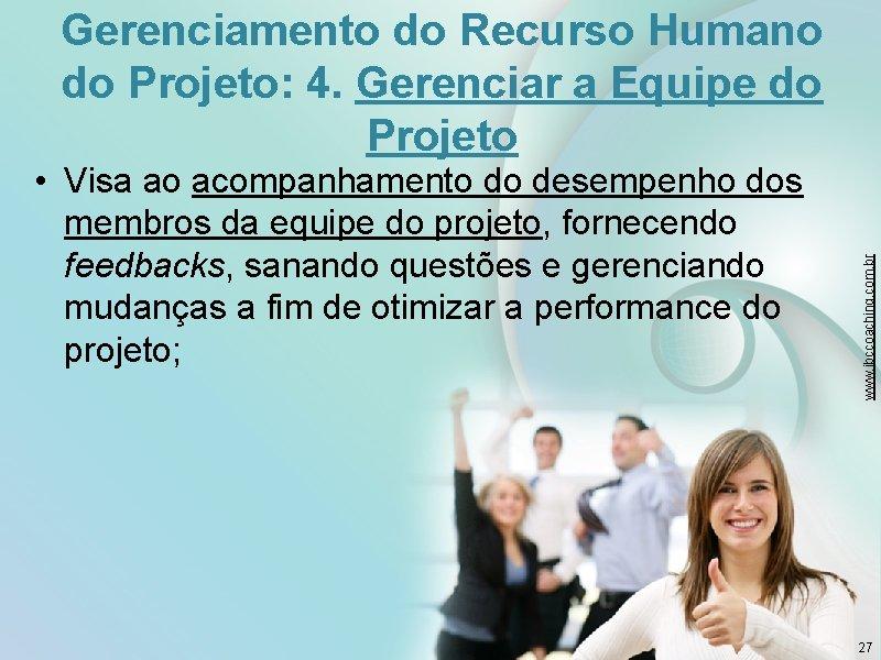 • Visa ao acompanhamento do desempenho dos membros da equipe do projeto, fornecendo