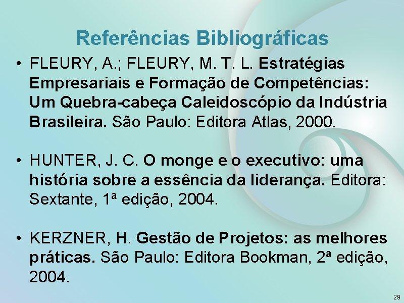Referências Bibliográficas • FLEURY, A. ; FLEURY, M. T. L. Estratégias Empresariais e Formação