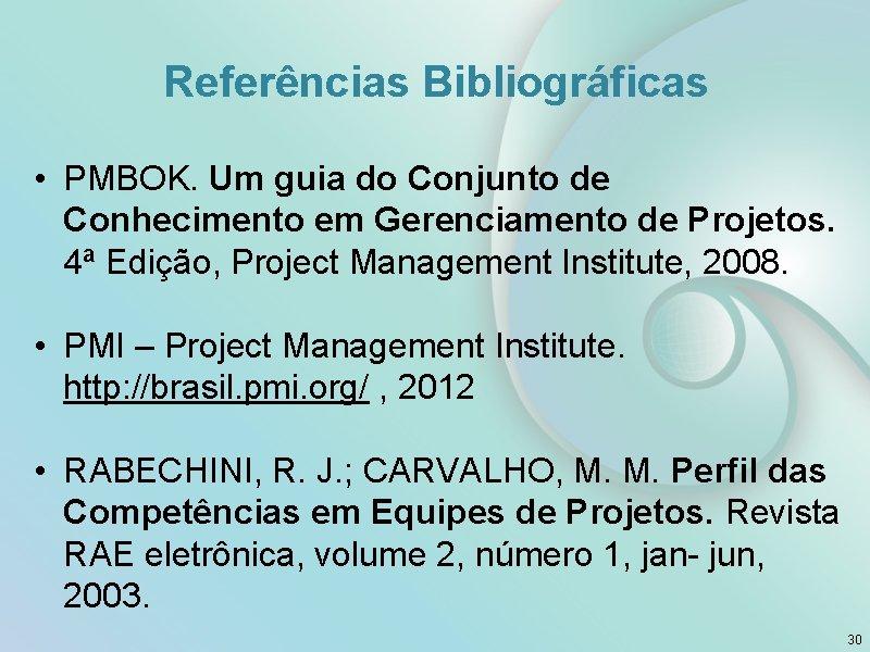 Referências Bibliográficas • PMBOK. Um guia do Conjunto de Conhecimento em Gerenciamento de Projetos.