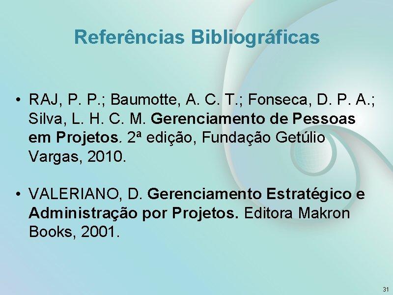 Referências Bibliográficas • RAJ, P. P. ; Baumotte, A. C. T. ; Fonseca, D.