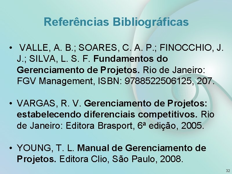 Referências Bibliográficas • VALLE, A. B. ; SOARES, C. A. P. ; FINOCCHIO, J.
