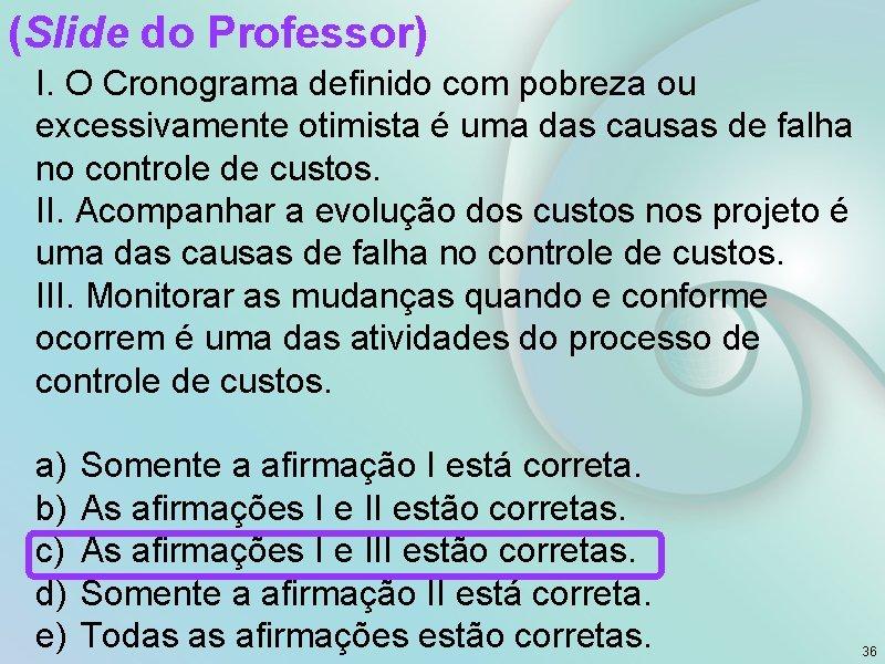 (Slide do Professor) I. O Cronograma definido com pobreza ou excessivamente otimista é uma