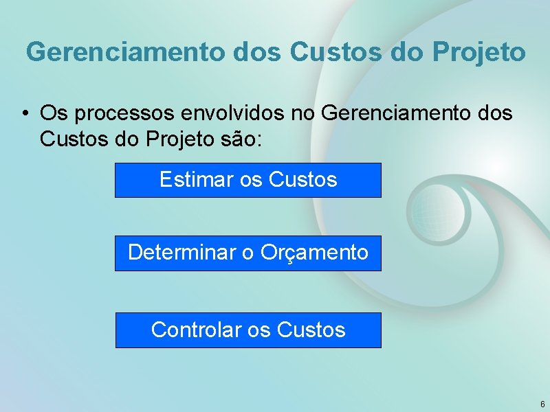 Gerenciamento dos Custos do Projeto • Os processos envolvidos no Gerenciamento dos Custos do