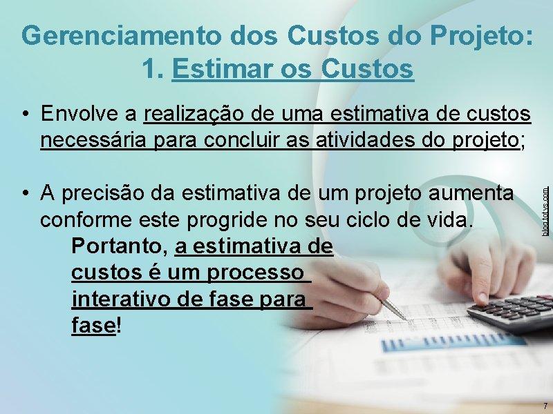 Gerenciamento dos Custos do Projeto: 1. Estimar os Custos • A precisão da estimativa