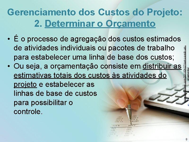 Gerenciamento dos Custos do Projeto: 2. Determinar o Orçamento www. eventlover. com/2011/04/27/como-pedir-umorcamento/ • É