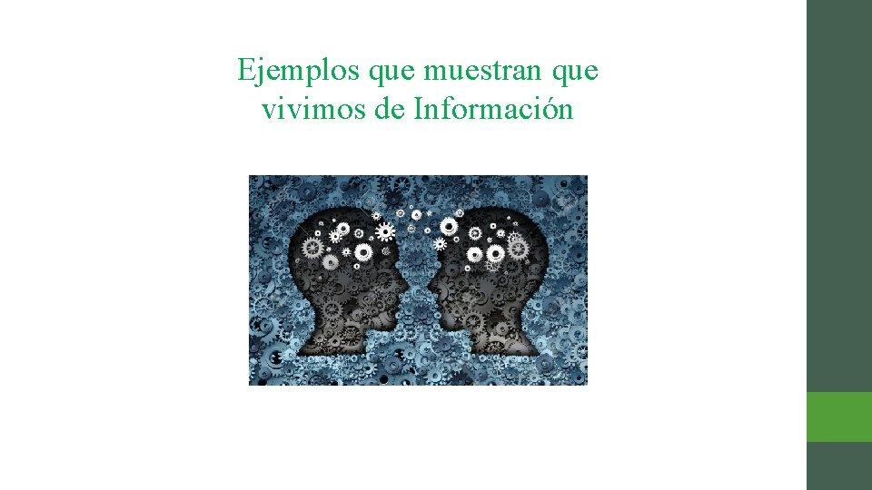 Ejemplos que muestran que vivimos de Información