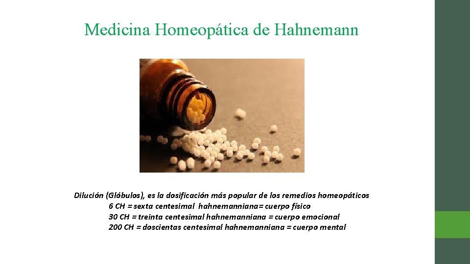 Medicina Homeopática de Hahnemann Dilución (Glóbulos), es la dosificación más popular de los remedios