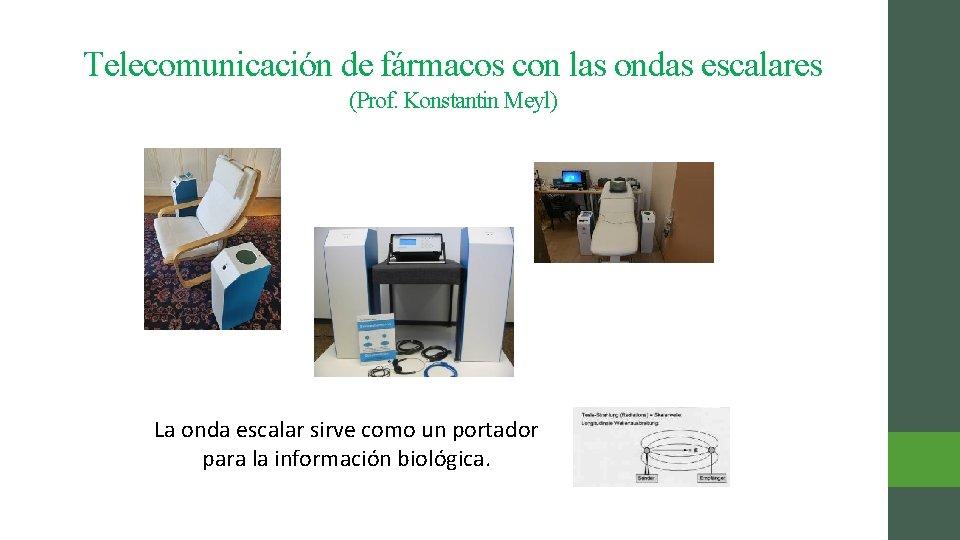 Telecomunicación de fármacos con las ondas escalares (Prof. Konstantin Meyl) La onda escalar sirve