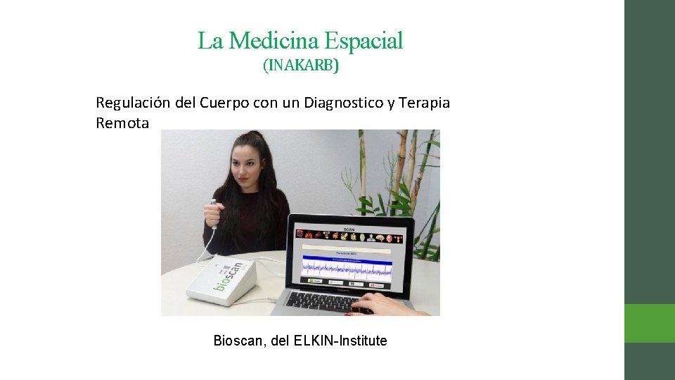 La Medicina Espacial (INAKARB) Regulación del Cuerpo con un Diagnostico y Terapia Remota Bioscan,