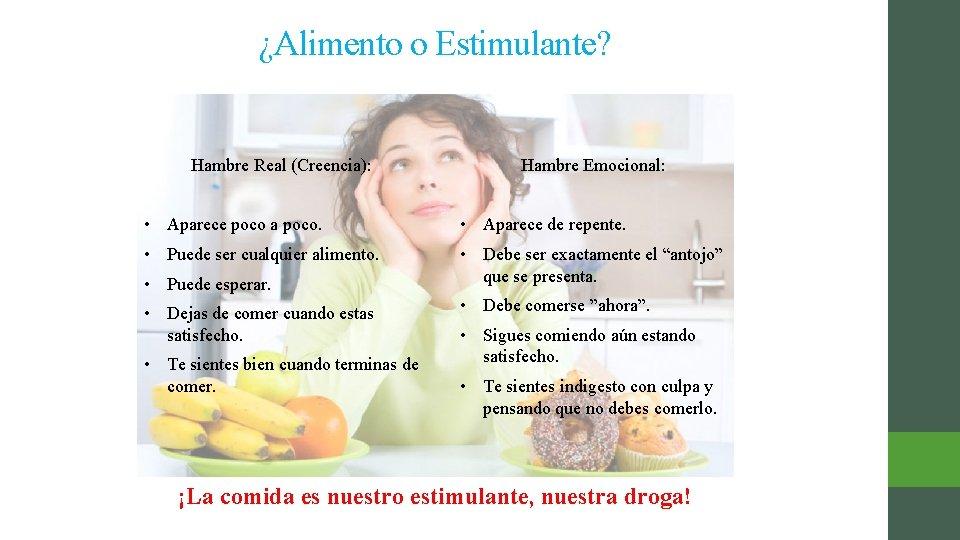 ¿Alimento o Estimulante? Hambre Real (Creencia): Hambre Emocional: • Aparece poco a poco. •