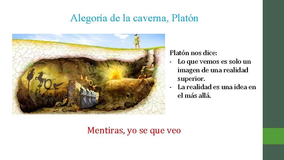 Alegoría de la caverna, Platón nos dice: - Lo que vemos es solo un