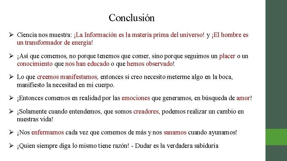 Conclusión Ø Ciencia nos muestra: ¡La Información es la materia prima del universo! y