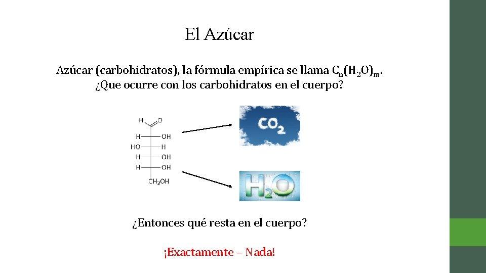 El Azúcar (carbohidratos), la fórmula empírica se llama Cn(H 2 O)m. ¿Que ocurre con