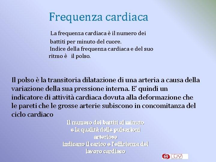 Frequenza cardiaca La frequenza cardiaca è il numero dei battiti per minuto del cuore.