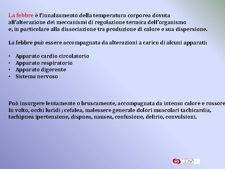 La febbre è l'innalzamento della temperatura corporea dovuta all'alterazione dei meccanismi di regolazione termica